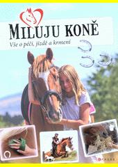 Miluju koně : vše o péči, jízdě a krmení  (odkaz v elektronickém katalogu)