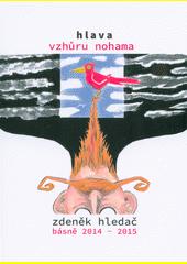 Hlava vzhůru nohama : básně 2014-2015  (odkaz v elektronickém katalogu)