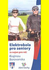 Elektrokola pro seniory (a nejen pro ně) : krajinou Borovanska (odkaz v elektronickém katalogu)