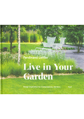 Live in your garden : design inspiration for contemporary gardens  (odkaz v elektronickém katalogu)
