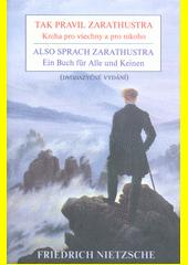Tak pravil Zarathustra : kniha pro všechny a pro nikoho = Also sprach Zarathustra : ein Buch für Alle und Keinen  (odkaz v elektronickém katalogu)