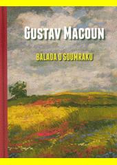 Gustav Macoun : balada o soumraku  (odkaz v elektronickém katalogu)