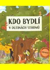 Kdo bydlí v dutinách stromů : nahlédni dovnitř starého dubu  (odkaz v elektronickém katalogu)