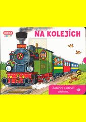Na kolejích : zatáhni a otevři okénko  (odkaz v elektronickém katalogu)