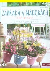 Zahrada v nádobách : moje kvetoucí inspirace pro venek  (odkaz v elektronickém katalogu)