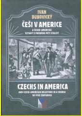 Češi v Americe a česko-americké vztahy v průběhu pěti staletí = Czechs in America and Czech-American relations in a course of five centuries  (odkaz v elektronickém katalogu)