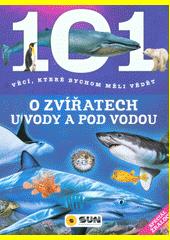 101 věcí, které bychom měli vědět o zvířatech u vody a pod vodou  (odkaz v elektronickém katalogu)
