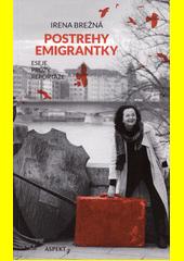 Postrehy emigrantky : eseje, prózy, reportáže  (odkaz v elektronickém katalogu)