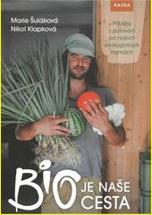 Bio je naše cesta : příběhy z putování po našich ekologických farmách  (odkaz v elektronickém katalogu)