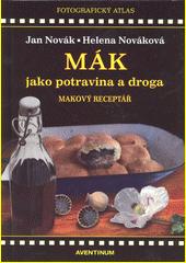 Mák jako potravina a droga : makový receptář (odkaz v elektronickém katalogu)