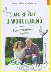 Jak se žije u Wohllebenů : samozásobitelství v praxi  (odkaz v elektronickém katalogu)