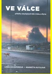Ve válce : příběhy obyčejných lidí z Iráku a Sýrie  (odkaz v elektronickém katalogu)