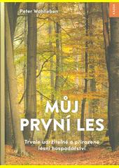 Můj první les : trvale udržitelné a přirozené lesní hospodářství  (odkaz v elektronickém katalogu)