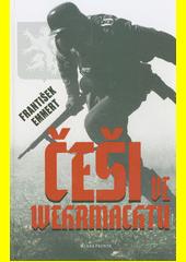Češi ve wehrmachtu : zamlčované osudy  (odkaz v elektronickém katalogu)