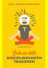 Jak se stát disciplinovaným traderem : jak si vštípit komplexního vítězného ducha prostřednictvím sebekontroly  (odkaz v elektronickém katalogu)