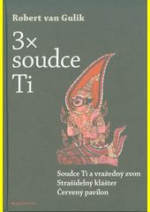 3x soudce Ti : Soudce Ti a vražedný zvon, Strašidelný klášter, Červený pavilon  (odkaz v elektronickém katalogu)