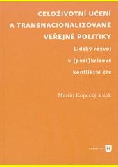 Celoživotní učení a transnacionalizované veřejné politiky : lidský rozvoj v (post)krizové konfliktní éře  (odkaz v elektronickém katalogu)