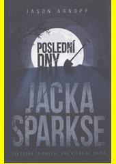 Poslední dny Jacka Sparkse  (odkaz v elektronickém katalogu)