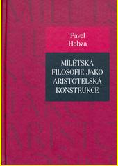 Mílétská filosofie jako aristotelská konstrukce : studie o základních pojmech a představách  (odkaz v elektronickém katalogu)