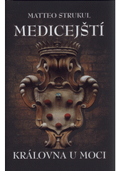 Medicejští: královna u moci  (odkaz v elektronickém katalogu)