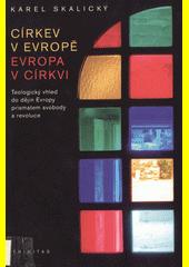 Církev v Evropě, Evropa v církvi : teologický vhled do dějin Evropy prismatem svobody a revoluce  (odkaz v elektronickém katalogu)