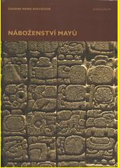 Náboženství Mayů  (odkaz v elektronickém katalogu)