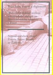 Naše luza, jezuité a diplomaté : historický doklad svržení mariánského sloupu na Staroměstském náměstí v Praze  (odkaz v elektronickém katalogu)