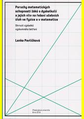 Poruchy matematických schopností žáků s dyskalkulií a jejich vliv na řešení učebních úloh ve fyzice a v matematice : shrnutí výsledků výzkumného šetření  (odkaz v elektronickém katalogu)