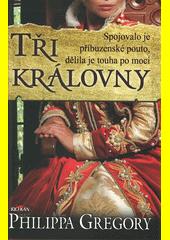 Tři královny : spojovalo je příbuzenské pouto, dělila je touha po moci  (odkaz v elektronickém katalogu)