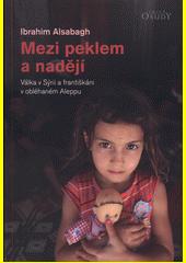 Mezi peklem a nadějí : válka v Sýrii a františkáni v obléhaném Aleppu  (odkaz v elektronickém katalogu)