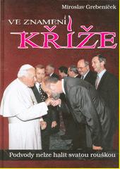 Ve znamení kříže : podvody nelze halit svatou rouškou  (odkaz v elektronickém katalogu)