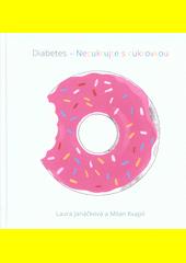 Diabetes : necukrujte s cukrovkou  (odkaz v elektronickém katalogu)