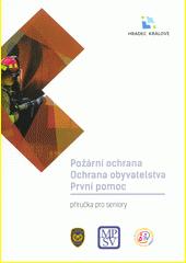 Požární ochrana, ochrana obyvatelstva, první pomoc : příručka pro seniory (odkaz v elektronickém katalogu)