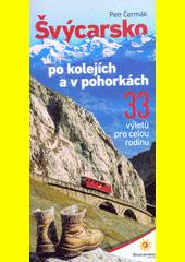 Švýcarsko po kolejích a v pohorkách : 33 výletů pro celou rodinu  (odkaz v elektronickém katalogu)