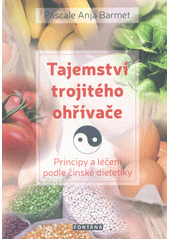 Tajemství trojitého ohřívače : principy a léčení podle čínské dietetiky  (odkaz v elektronickém katalogu)