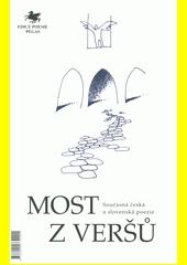 Most z veršů = současná česká a slovenská poezie = Most z veršov : súčasná slovenská a česká poézia  (odkaz v elektronickém katalogu)