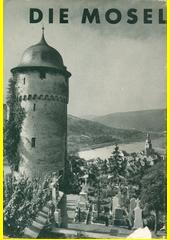 Die Mosel : Aufgenomen von der staatlichen Bildstelle  (odkaz v elektronickém katalogu)