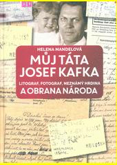 Můj táta Josef Kafka : litograf, fotograf, neznámý hrdina a Obrana národa  (odkaz v elektronickém katalogu)