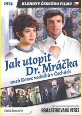 Jak utopit Dr. Mráčka, aneb, Konec vodníků v Čechách (odkaz v elektronickém katalogu)