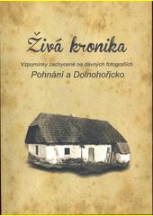 Živá kronika : vzpomínky zachycené na dávných fotografiích. II., Pohnání a Dolnohořicko (odkaz v elektronickém katalogu)