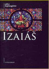 Izaiáš : komentovaný překlad řecké septuagintní verze  (odkaz v elektronickém katalogu)
