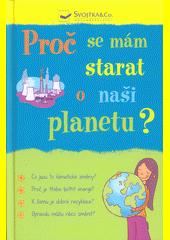 Proč se mám starat o naši planetu?  (odkaz v elektronickém katalogu)