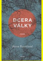 Dcera války Sara Nović ; přeložila Martina Šímová (odkaz v elektronickém katalogu)