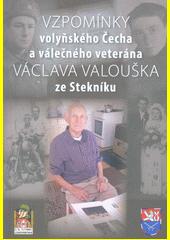 Vzpomínky volyňského Čecha a válečného veterána Václava Valouška ze Stekníku  (odkaz v elektronickém katalogu)