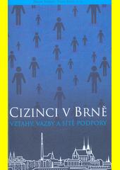 Cizinci v Brně : vztahy, vazby a sítě podpory  (odkaz v elektronickém katalogu)