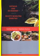Svíčková jako od maminky, aneb, Recepty nejen pro diabetiky  (odkaz v elektronickém katalogu)