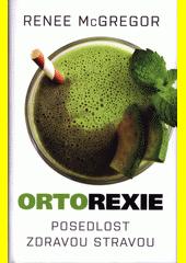 Ortorexie : posedlost zdravou stravou  (odkaz v elektronickém katalogu)