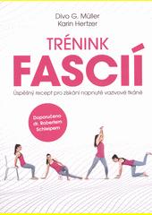 Trénink fascií : úspěšný recept pro získání napnuté vazivové tkáně  (odkaz v elektronickém katalogu)