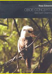 Oboe Concerto  Bird Spirit Dreaming   (odkaz v elektronickém katalogu)