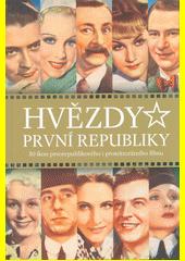 Hvězdy první republiky : 50 ikon prvorepublikového i protektorátního filmu  (odkaz v elektronickém katalogu)
